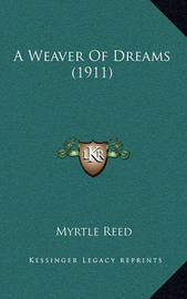 A Weaver of Dreams (1911) by Myrtle Reed