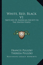 White, Red, Black V1: Sketches of American Society in the United States by Francis Pulszky