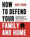 How to Defend Your Family and Home by Dave Young
