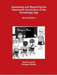 Assessing and Reporting the Classroom Curriculum in the Knowledge Age by David Lynch