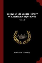 Essays in the Earlier History of American Corporations; Volume 2 by Joseph Stancliffe Davis image