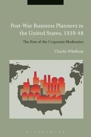 Post-War Business Planners in the United States, 1939-48 by Charlie Whitham