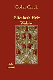 Cedar Creek by Elizabeth Hely Walshe
