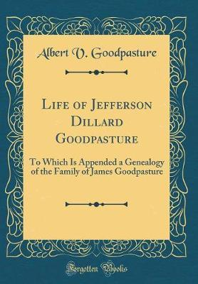 Life of Jefferson Dillard Goodpasture by Albert V Goodpasture