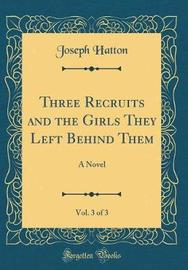 Three Recruits and the Girls They Left Behind Them, Vol. 3 of 3 by Joseph Hatton image