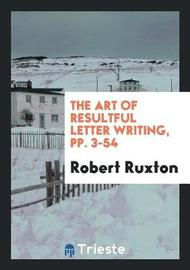 The Art of Resultful Letter Writing, Pp. 3-54 by Robert Ruxton image
