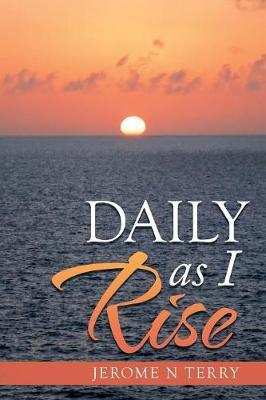 Daily as I Rise by Jerome N Terry