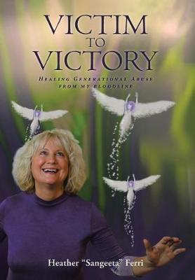 "Victim to Victory by Heather ""sangeeta"" Ferri"