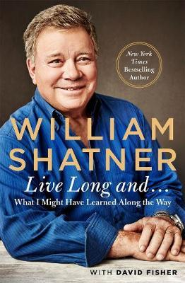 Live Long and . . . by William Shatner