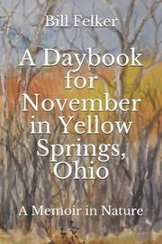 A Daybook for November in Yellow Springs, Ohio by Bill Felker
