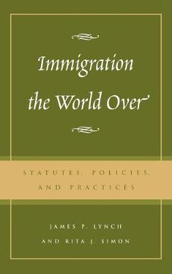 Immigration the World Over by James P Lynch