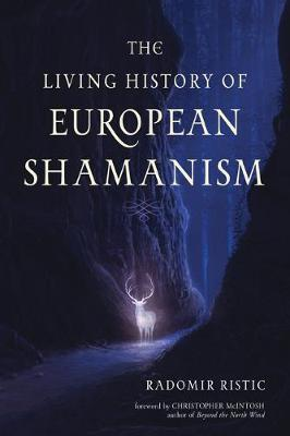 The Living History of European Shamanism by Radomir Ristic