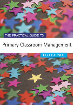 The Practical Guide to Primary Classroom Management by Rob H. Barnes image