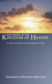 Gospel of the Kingdom of Heaven by Frederick D Maurice image