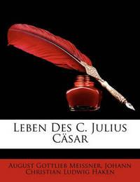Leben Des C. Julius Csar by August Gottlieb Meissner