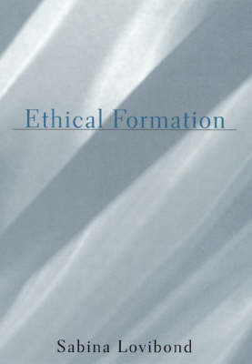 Ethical Formation: Practical Reason and the Socially Constituted Subject by Sabina Lovibond