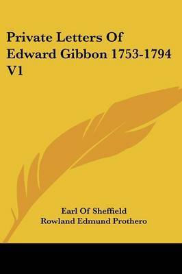 Private Letters of Edward Gibbon 1753-1794 V1