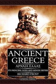 Ancient Greece: Its Principal Gods and Minor Deities by Richard Frost image