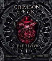 Crimson Peak the Art of Darkness by Mark Salisbury