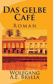 Das Gelbe Cafe: Roman by Wolfgang a E Brylla image