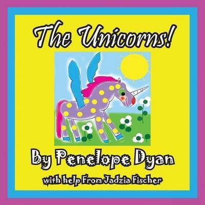 The Unicorns! by Penelope Dyan