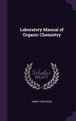 Laboratory Manual of Organic Chemistry by Harry Linn Fisher image