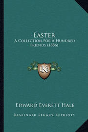 Easter: A Collection for a Hundred Friends (1886) by Edward Everett Hale Jr
