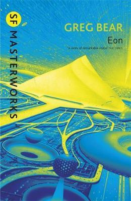 Eon (The Way #1) (S.F. Masterworks) by Greg Bear