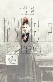 The Invisible Thread by Elizabeth Wallace