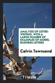 Analysis of Letter-Writing, with a Large Number of Examples of Model Business Letters by Calvin Townsend