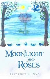 Moonlight and Roses by Elizabeth Love