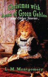 Christmas with Anne of Green Gables and Other Stories by L.M.Montgomery