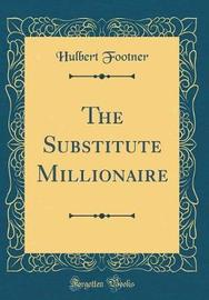 The Substitute Millionaire (Classic Reprint) by Hulbert Footner image