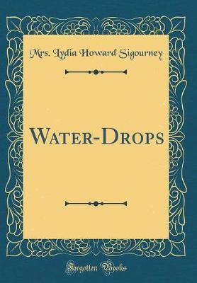 Water-Drops (Classic Reprint) by Mrs Lydia Howard Sigourney image