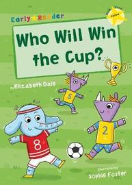Who Will Win the Cup? (Yellow Early Reader) by Elizabeth Dale