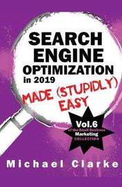 Search Engine Optimization in 2019 Made (Stupidly) Easy by Michael Clarke