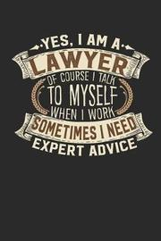 Yes, I Am a Lawyer of Course I Talk to Myself When I Work Sometimes I Need Expert Advice by Maximus Designs image