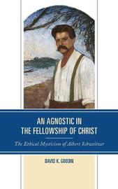An Agnostic in the Fellowship of Christ by David K. Goodin