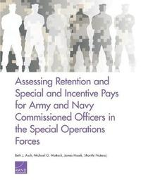 Assessing Retention and Special and Incentive Pays for Army and Navy Commissioned Officers in the Special Operations Forces by Beth Asch