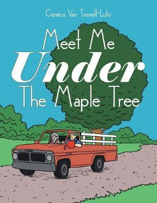 Meet Me Under the Maple Tree by Ceneca Van Tassell-Luto
