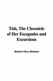 Tish, the Chronicle of Her Escapades and Excursions by Roberts Mary Rinehart image