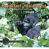 Breakfast in the Rainforest: A Visit with Mountain Gorillas by Richard Sobol