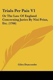 Trials Per Pais V1: Or the Law of England Concerning Juries by Nisi Prius, Etc. (1766) by Giles Duncombe image