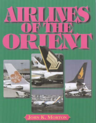 Airlines of the Orient by John Morton, DCE