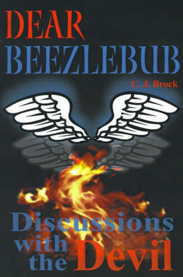 Dear Beezlebub: Discussions with the Devil by C. J. Brock