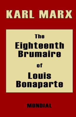 The Eighteenth Brumaire of Louis Bonaparte by Karl Marx