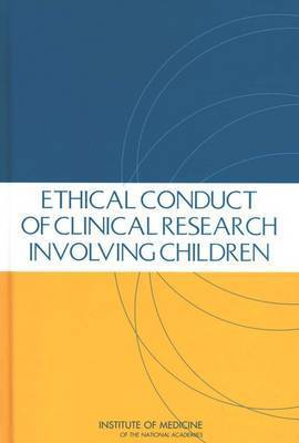 Ethical Conduct of Clinical Research Involving Children by Committee on Clinical Research Involving Children