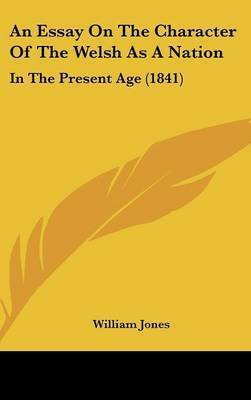An Essay On The Character Of The Welsh As A Nation: In The Present Age (1841) by William Jones