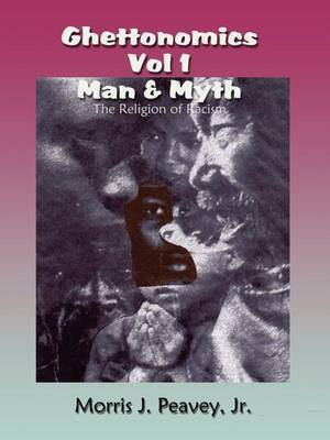 Ghettonomics Vol 1 Man & Myth: the Religion of Racism by Morris J. Peavey Jr image