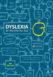 Dyslexia in the Digital Age: Making IT Work by Ian Smythe